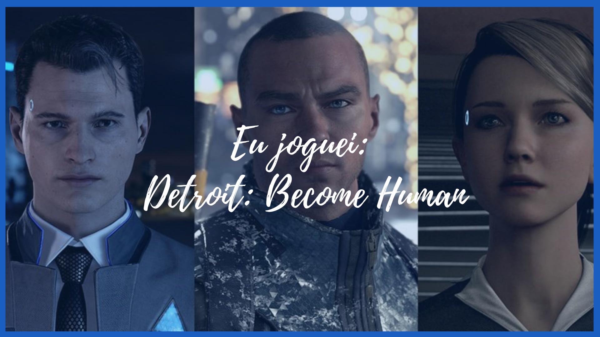 Eu joguei Detroit Become Human